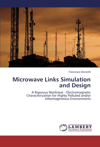 9783659270635: Microwave Links Simulation and Design: A Rigorous Nonlinear - Electromagnetic Characterization for Highly Polluted and/or Inhomogeneous Environments