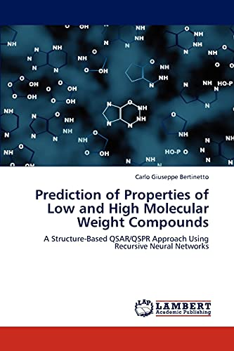 9783659271090: Prediction of Properties of Low and High Molecular Weight Compounds: A Structure-Based QSAR/QSPR Approach Using Recursive Neural Networks