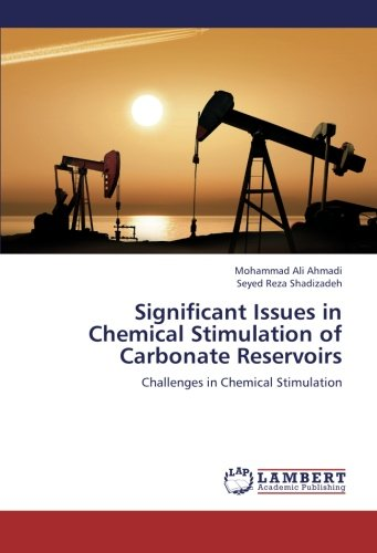Significant Issues in Chemical Stimulation of Carbonate: Ahmadi, Mohammad Ali
