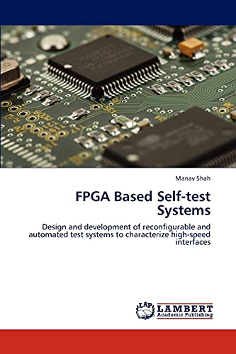 9783659273469: FPGA Based Self-test Systems: Design and development of reconfigurable and automated test systems to characterize high-speed interfaces