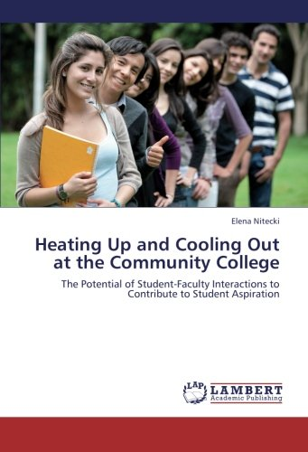 9783659274299: Heating Up and Cooling Out at the Community College: The Potential of Student-Faculty Interactions to Contribute to Student Aspiration