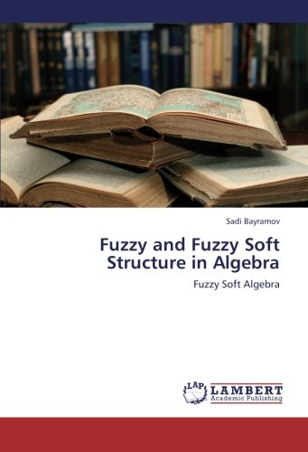 9783659275883: Fuzzy and Fuzzy Soft Structure in Algebra: Fuzzy Soft Algebra