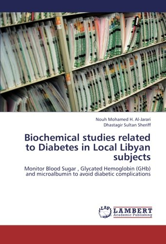 9783659277351: Biochemical studies related to Diabetes in Local Libyan subjects: Monitor Blood Sugar , Glycated Hemoglobin (GHb) and microalbumin to avoid diabetic complications