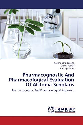 Pharmacognostic And Pharmacological Evaluation Of Alstonia Scholaris: Saxena, Vasundhara, Kumar,