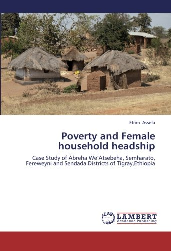 Poverty and Female household headship: Case Study of Abreha We Atsebeha, Semharato, Fereweyni and ...