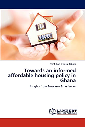 9783659281440: Towards an informed affordable housing policy in Ghana: Insights from European Experiences