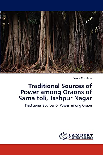 Traditional Sources of Power among Oraons of Sarna toli, Jashpur Nagar: Vivek Chauhan