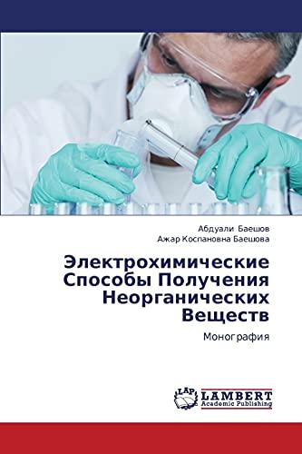 Elektrokhimicheskie Sposoby Polucheniya Neorganicheskikh Veshchestv: Monografiya (Russian Edition):...