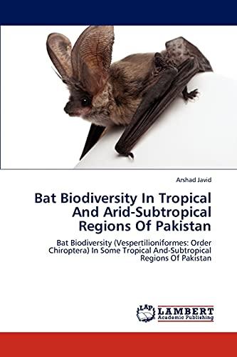 Bat Biodiversity in Tropical and Arid-Subtropical Regions of Pakistan: Arshad Javid