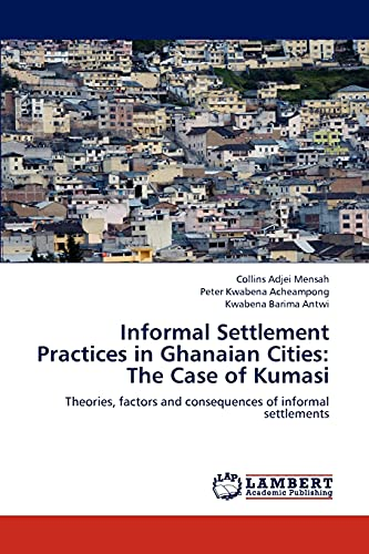 Informal Settlement Practices in Ghanaian Cities: The: Adjei Mensah, Collins,