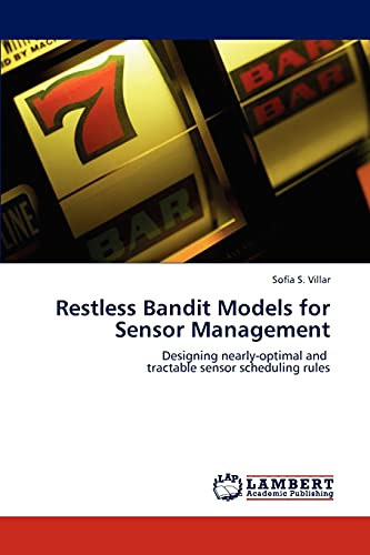 9783659283307: Restless Bandit Models for Sensor Management: Designing nearly-optimal and tractable sensor scheduling rules