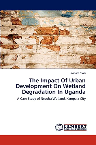 The Impact of Urban Development on Wetland Degradation in Uganda: Leonard Ssozi