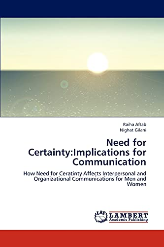 9783659283611: Need for Certainty:Implications for Communication: How Need for Ceratinty Affects Interpersonal and Organizational Communications for Men and Women