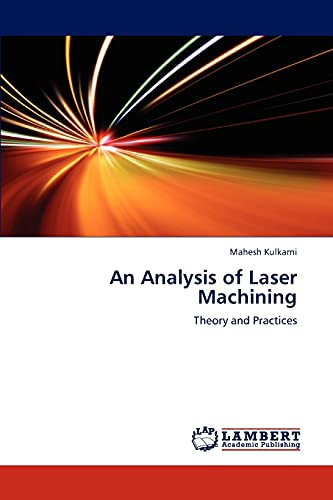 An Analysis of Laser Machining: Theory and: Kulkarni, Mahesh
