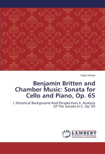 9783659284366: Benjamin Britten and Chamber Music: Sonata for Cello and Piano, Op. 65: I. Historical Background And Perspectives II. Analysis Of The Sonata In C, Op. 65
