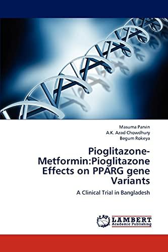 9783659284809: Pioglitazone-Metformin:Pioglitazone Effects on PPARG gene Variants: A Clinical Trial in Bangladesh