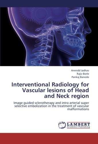 Interventional Radiology for Vascular lesions of Head and Neck region: Anendd Jadhav