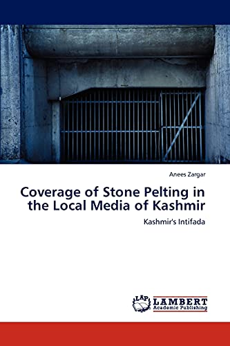 Coverage of Stone Pelting in the Local Media of Kashmir: Anees Zargar