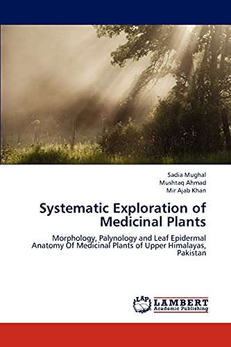 9783659287534: Systematic Exploration of Medicinal Plants: Morphology, Palynology and Leaf Epidermal Anatomy Of Medicinal Plants of Upper Himalayas, Pakistan