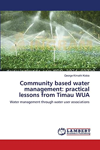 9783659287688: Community based water management: practical lessons from Timau WUA: Water management through water user associations
