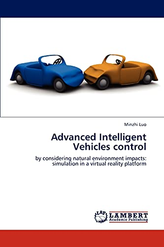 9783659289668: Advanced Intelligent Vehicles control: by considering natural environment impacts: simulation in a virtual reality platform