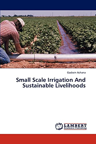 Small Scale Irrigation And Sustainable Livelihoods: Godwin Achana