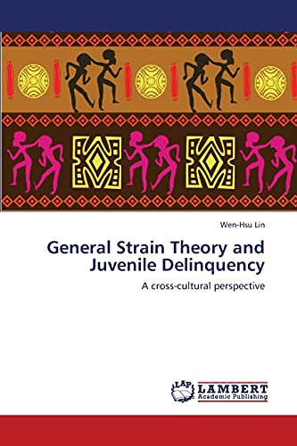 General Strain Theory and Juvenile Delinquency: A cross-cultural perspective: Wen-Hsu Lin