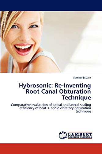 9783659292392: Hybrosonic: Re-Inventing Root Canal Obturation Technique: Comparative evaluation of apical and lateral sealing efficiency of heat + sonic vibratory obturation technique