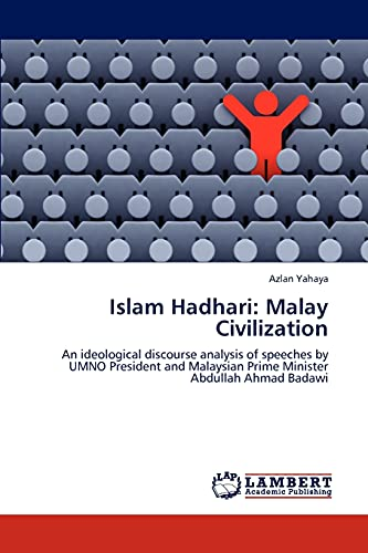 9783659292972: Islam Hadhari: Malay Civilization: An ideological discourse analysis of speeches by UMNO President and Malaysian Prime Minister Abdullah Ahmad Badawi