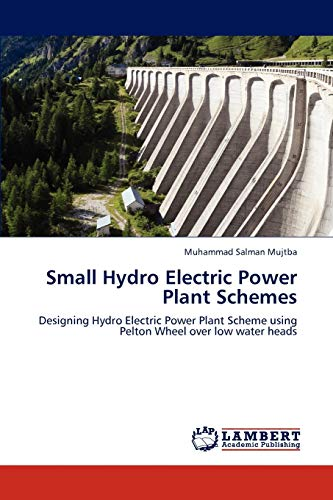 Small Hydro Electric Power Plant Schemes: Designing: Mujtba, Muhammad Salman
