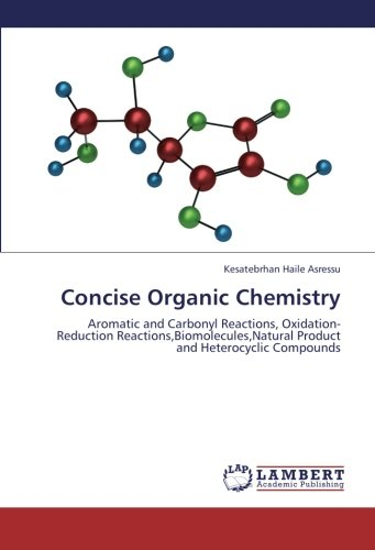 9783659293566: Concise Organic Chemistry: Aromatic and Carbonyl Reactions, Oxidation-Reduction Reactions,Biomolecules,Natural Product and Heterocyclic Compounds