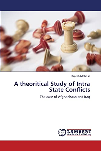 A theoritical Study of Intra State Conflicts: The case of Afghanistan and Iraq: Brijesh Mehrish