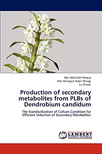 9783659293771: Production of secondary metabolites from PLBs of Dendrobium candidum: The Standardization of Culture Condition for Efficient Induction of Secondary Metabolites