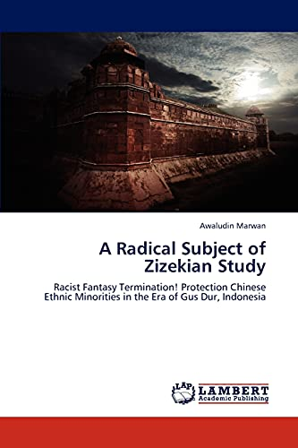 9783659294907: A Radical Subject of Zizekian Study: Racist Fantasy Termination! Protection Chinese Ethnic Minorities in the Era of Gus Dur, Indonesia