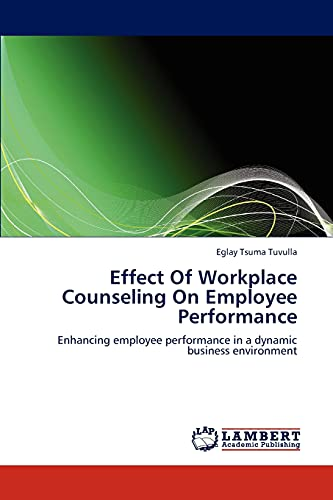 Effect Of Workplace Counseling On Employee Performance: Enhancing employee performance in a dynamic...