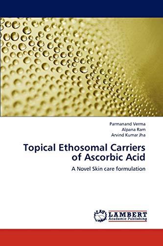 Topical Ethosomal Carriers of Ascorbic Acid: A: Parmanand Verma, Alpana