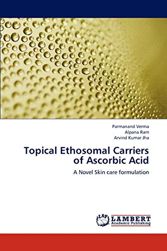 Topical Ethosomal Carriers of Ascorbic Acid: A Novel Skin care formulation: Parmanand Verma