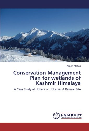Conservation Management Plan for wetlands of Kashmir Himalaya: A Case Study of Hokera or Hokersar A...
