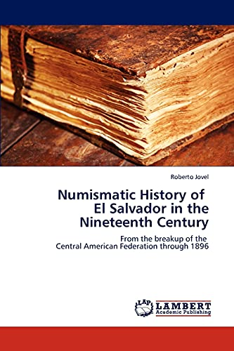 9783659296246: Numismatic History of El Salvador in the Nineteenth Century: From the breakup of the Central American Federation through 1896