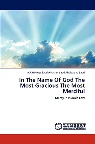 In The Name Of God The Most Gracious The Most Merciful: H. R. H Prince Saud Alhassan Saud Abulaziz ...