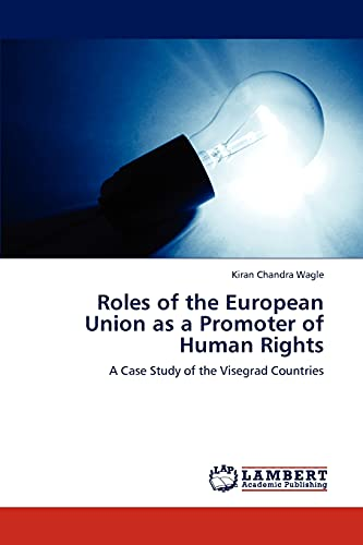 9783659296741: Roles of the European Union as a Promoter of Human Rights: A Case Study of the Visegrad Countries