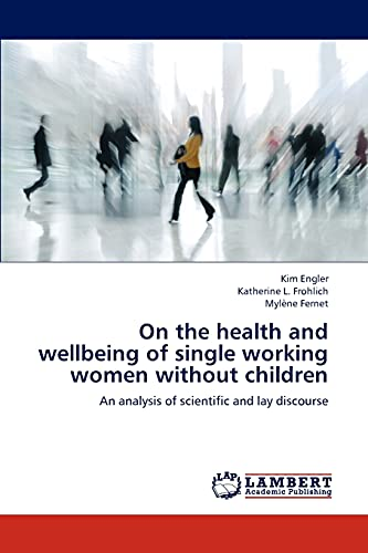 On the Health and Wellbeing of Single Working Women Without Children: Kim Engler