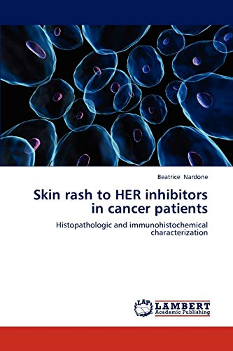 Skin rash to HER inhibitors in cancer patients: Histopathologic and immunohistochemical ...