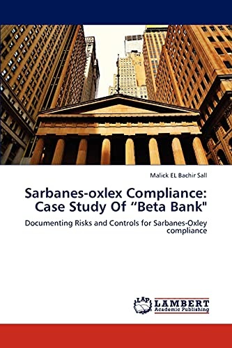 """9783659297717: Sarbanes-oxlex Compliance: Case Study Of """"Beta Bank"""": Documenting Risks and Controls for Sarbanes-Oxley compliance"""