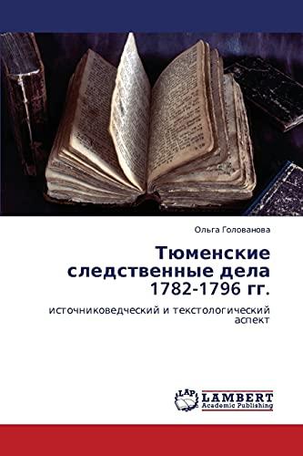 Tyumenskie sledstvennye dela 1782-1796 gg.: istochnikovedcheskiy i tekstologicheskiy aspekt (...