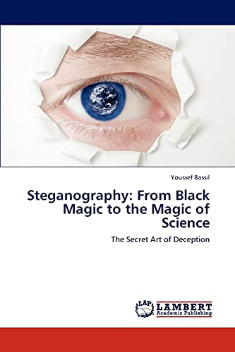Steganography: From Black Magic to the Magic of Science: Youssef Bassil