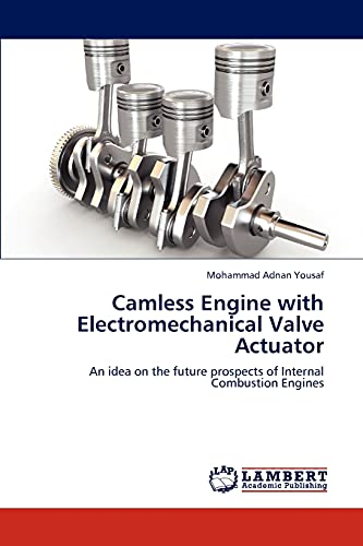 9783659299414: Camless Engine with Electromechanical Valve Actuator: An idea on the future prospects of Internal Combustion Engines
