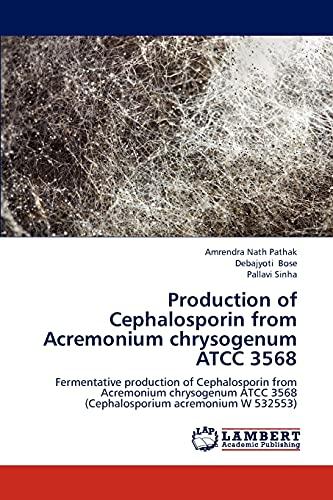 9783659300110: Production of Cephalosporin from Acremonium chrysogenum ATCC 3568: Fermentative production of Cephalosporin from Acremonium chrysogenum ATCC 3568 (Cephalosporium acremonium W 532553)