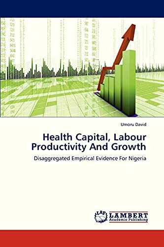 9783659300981: Health Capital, Labour Productivity And Growth: Disaggregated Empirical Evidence For Nigeria
