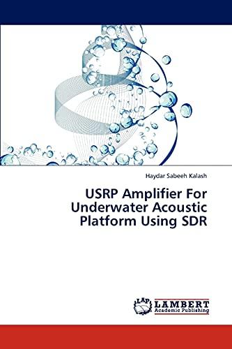 USRP Amplifier For Underwater Acoustic Platform Using SDR: Haydar Sabeeh Kalash